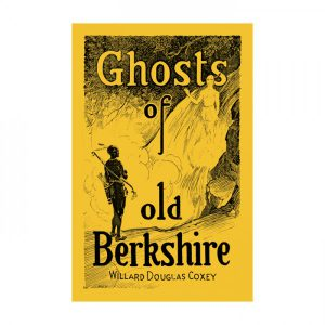 Historic: Ghosts of Old Berkshire by Willard Douglas Coxey
