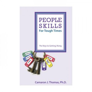 Camaron J Thoma, Ph.D. - People Skills for Tough Times