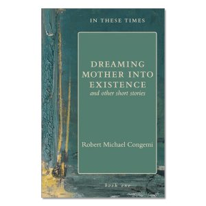 Robert Michael Congemi - Dreaming Mother into Existence