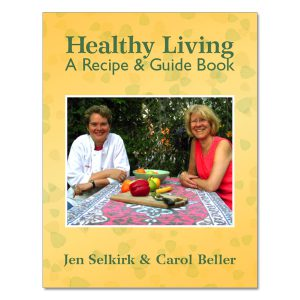 Jen Selkirk & Carol Beller - Healthy Living: A Recipe & Guide Book