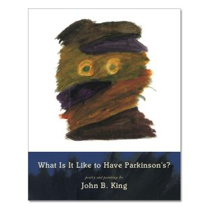 John B. King - What is it Like to Have Parkinson's?