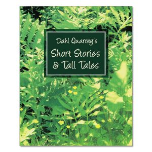 Dahl Quarry's Short Stories & Tall Tales
