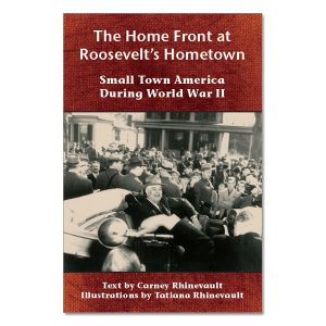 Carney Rhinevault - The Home Front at Roosevelt's Hometown