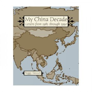 Peggy Slocum - My China Decade