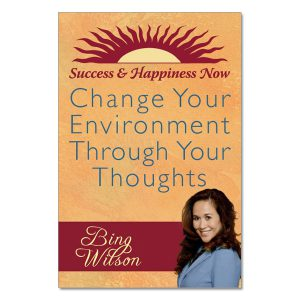 Bing Wilson- Change Your Environment Through Your Thoughts