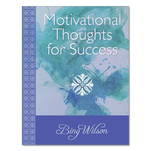Bing Wilson - Motivational Thoughts for Success